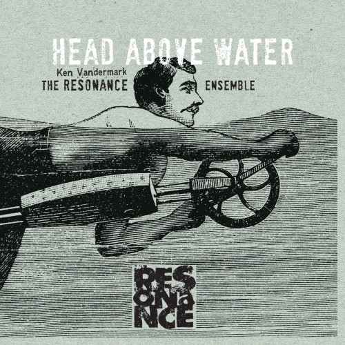 capa ken vandermark the resonance ensemble head above water