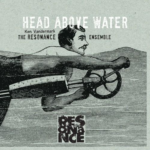 capa ken vandermark the resonance ensemble head above water